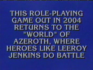 Jeopardy clue about Leeroy Jenkins